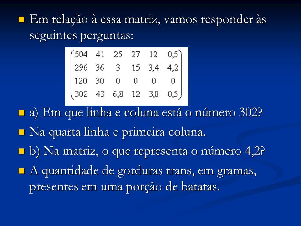 Em relação à essa matriz, vamos responder às seguintes perguntas: Em relação à essa matriz, vamos responder às seguintes perguntas: a) Em que linha e