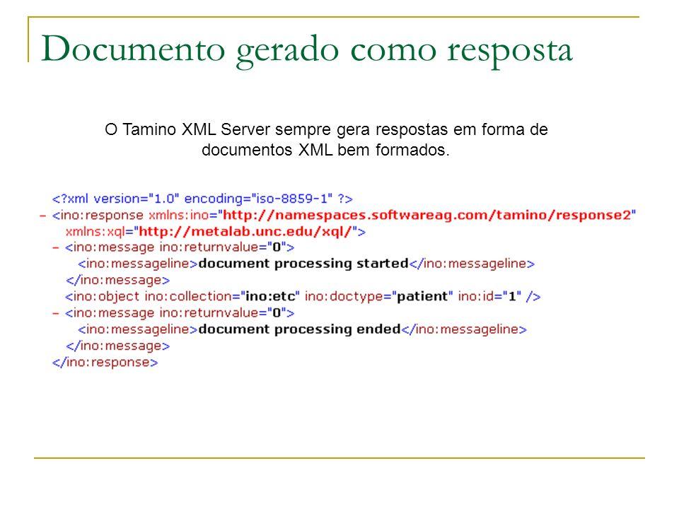Documento gerado como resposta O Tamino XML Server sempre gera respostas em forma de documentos XML bem formados.