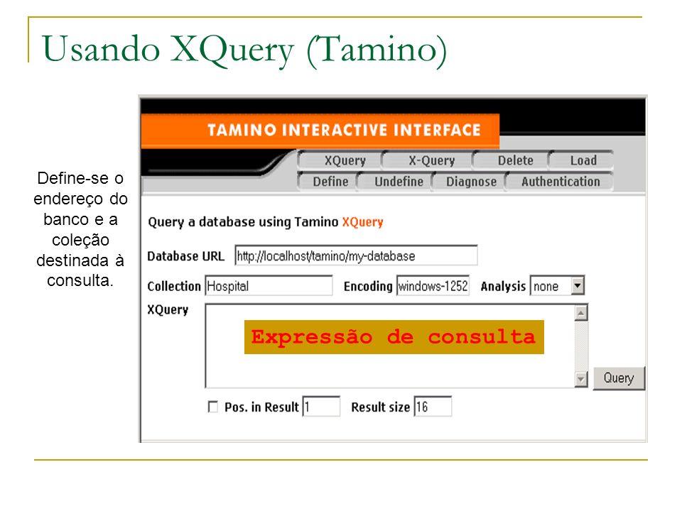 Usando XQuery (Tamino) Define-se o endereço do banco e a coleção destinada à consulta. Expressão de consulta