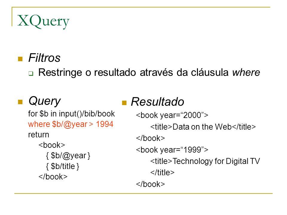 XQuery Filtros Restringe o resultado através da cláusula where Query for $b in input()/bib/book where $b/@year > 1994 return { $b/@year } { $b/title }