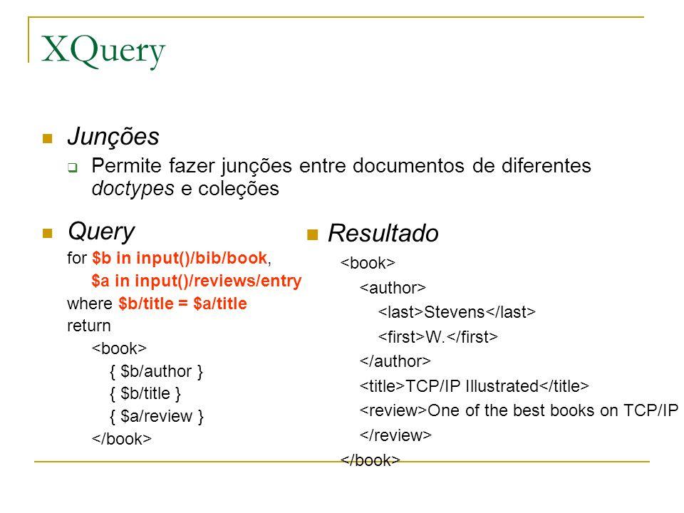 XQuery Junções Permite fazer junções entre documentos de diferentes doctypes e coleções Query for $b in input()/bib/book, $a in input()/reviews/entry