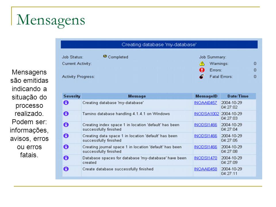 Mensagens Mensagens são emitidas indicando a situação do processo realizado. Podem ser: informações, avisos, erros ou erros fatais.
