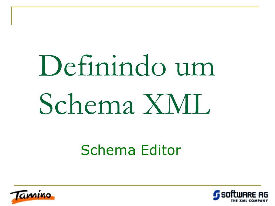 Tamino Schema Editor Schema Propriedades físicas Propriedades lógicas Permite criar esquemas XML de acordo com as especificações do Tamino.