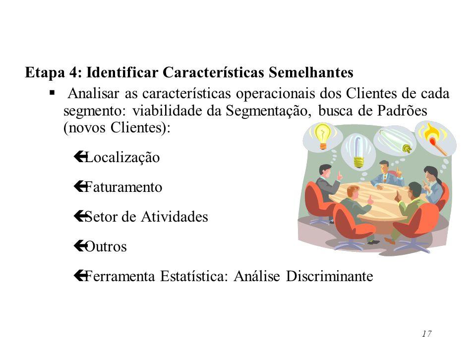 17 Etapa 4: Identificar Características Semelhantes Analisar as características operacionais dos Clientes de cada segmento: viabilidade da Segmentação