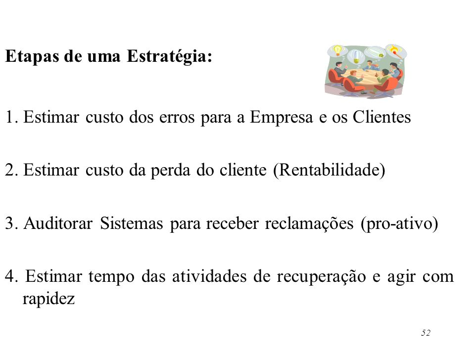 52 Etapas de uma Estratégia: 1. Estimar custo dos erros para a Empresa e os Clientes 2. Estimar custo da perda do cliente (Rentabilidade) 3. Auditorar