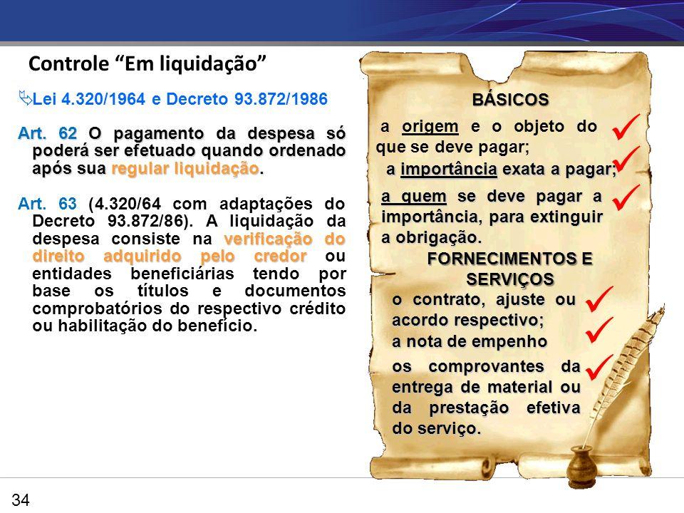 34 BÁSICOS a origem e o objeto do que se deve pagar; verificação do direito adquirido pelo credor Art. 63 (4.320/64 com adaptações do Decreto 93.872/8