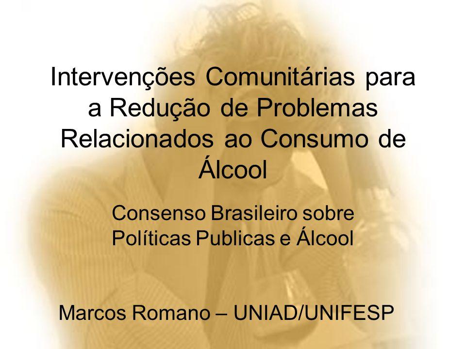 Políticas de redução do consumo Campanhas educacionais (redução da demanda) –Desestimular o consumo excessivo –Diminuir a permissividade e a tolerância em relação ao beber excessivo –Estimular níveis seguros de consumo