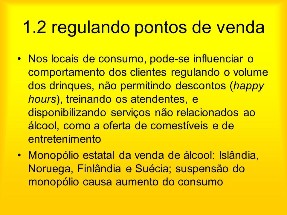 1.2 regulando pontos de venda Nos locais de consumo, pode-se influenciar o comportamento dos clientes regulando o volume dos drinques, não permitindo