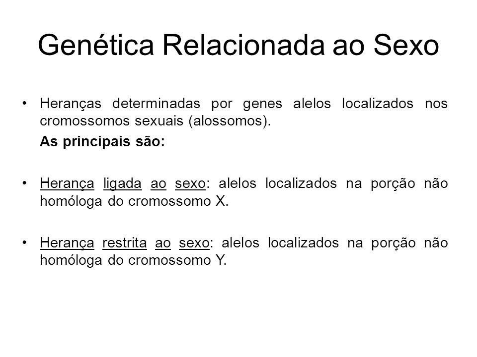 Genética Relacionada ao Sexo Heranças determinadas por genes alelos localizados nos cromossomos sexuais (alossomos). As principais são: Herança ligada