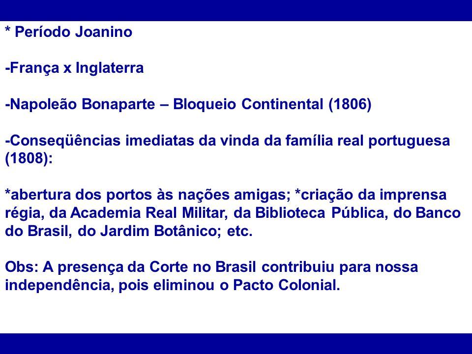 * Período Joanino -França x Inglaterra -Napoleão Bonaparte – Bloqueio Continental (1806) -Conseqüências imediatas da vinda da família real portuguesa