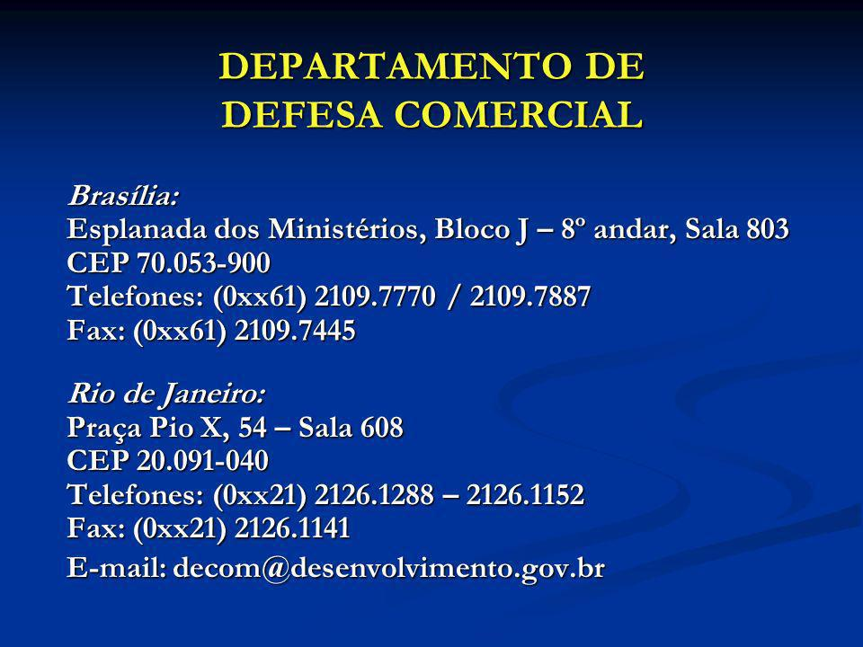 DEPARTAMENTO DE DEFESA COMERCIAL Brasília: Esplanada dos Ministérios, Bloco J – 8º andar, Sala 803 CEP 70.053-900 Telefones: (0xx61) 2109.7770 / 2109.