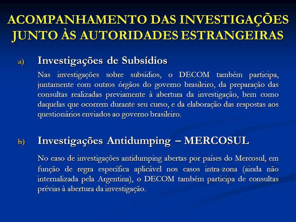 ACOMPANHAMENTO DAS INVESTIGAÇÕES JUNTO ÀS AUTORIDADES ESTRANGEIRAS a) Investigações de Subsídios Nas investigações sobre subsídios, o DECOM também par