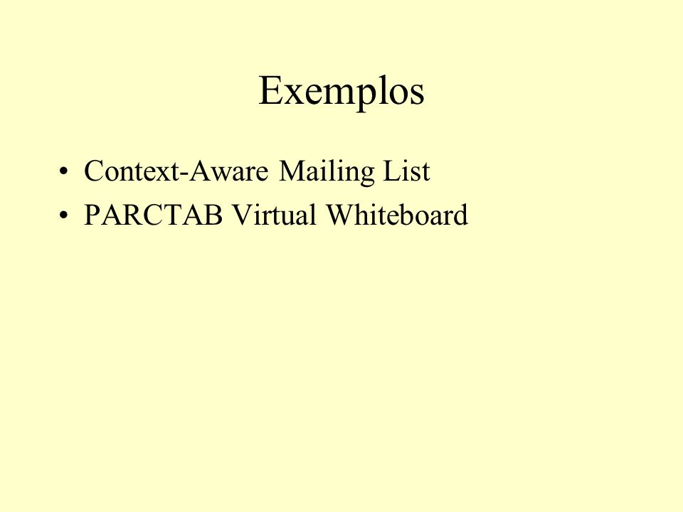 Exemplos Context-Aware Mailing List PARCTAB Virtual Whiteboard