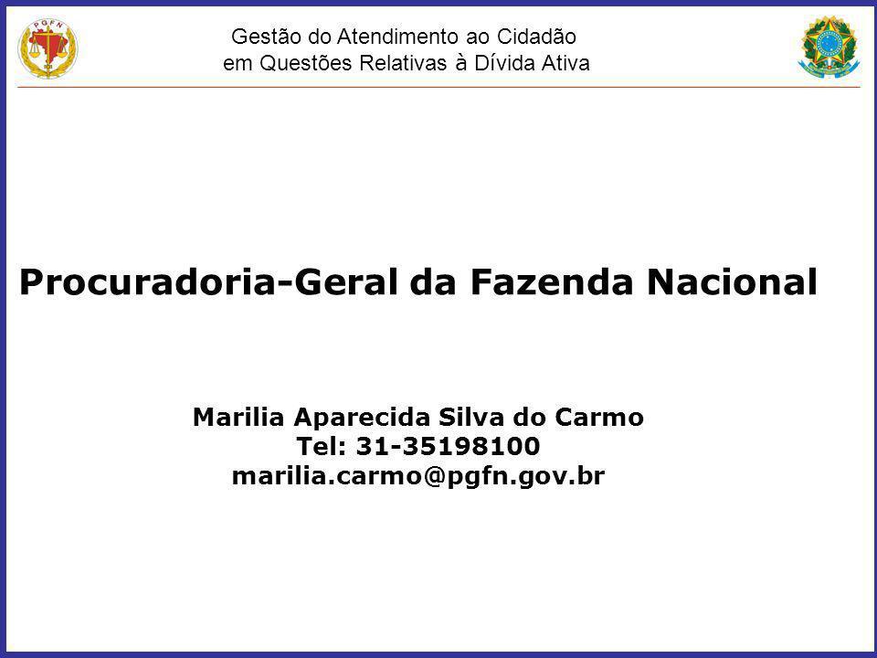 Gestão do Atendimento ao Cidadão em Questões Relativas à D í vida Ativa Procuradoria-Geral da Fazenda Nacional Marilia Aparecida Silva do Carmo Tel: 3