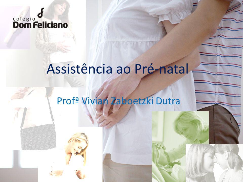 PRÉ-NATAL O período de assistência pré-natal deve ser iniciado quando a mulher percebe os primeiros sintomas da gravidez.