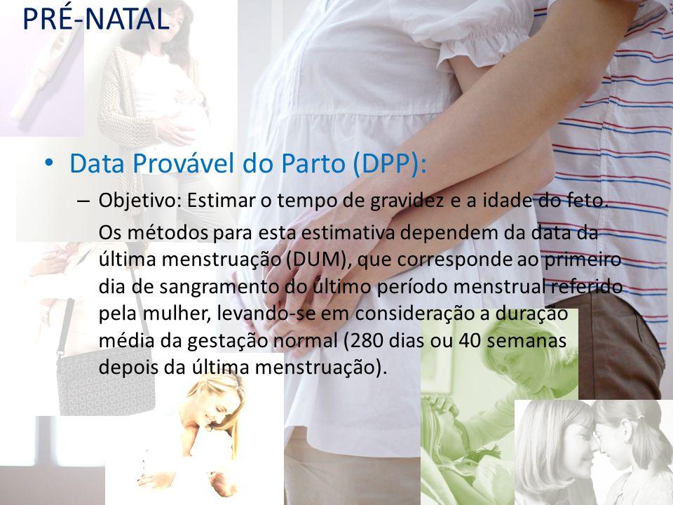 Data Provável do Parto (DPP): – Objetivo: Estimar o tempo de gravidez e a idade do feto. Os métodos para esta estimativa dependem da data da última me