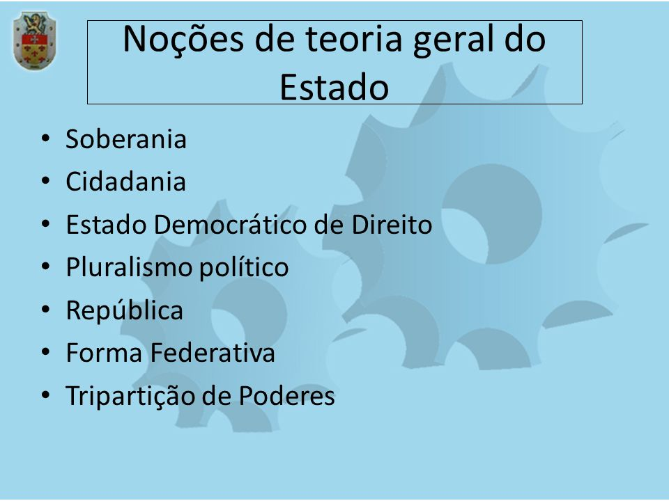 Noções de teoria geral do Estado Soberania Cidadania Estado Democrático de Direito Pluralismo político República Forma Federativa Tripartição de Poder