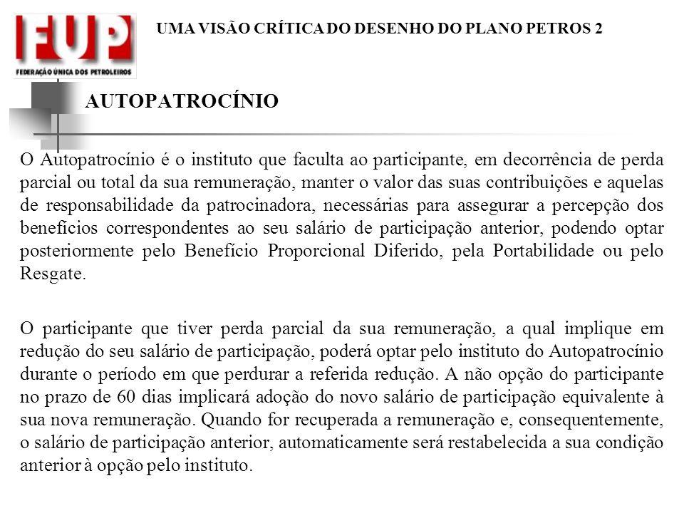 UMA VISÃO CRÍTICA DO DESENHO DO PLANO PETROS 2 AUTOPATROCÍNIO O Autopatrocínio é o instituto que faculta ao participante, em decorrência de perda parc