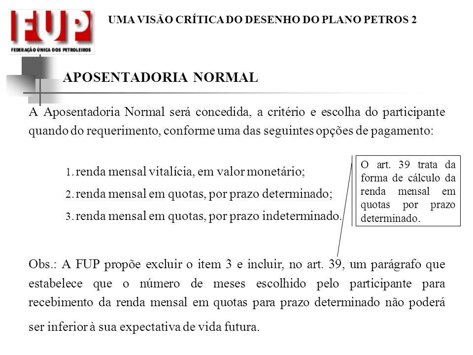 UMA VISÃO CRÍTICA DO DESENHO DO PLANO PETROS 2 APOSENTADORIA NORMAL A Aposentadoria Normal será concedida, a critério e escolha do participante quando