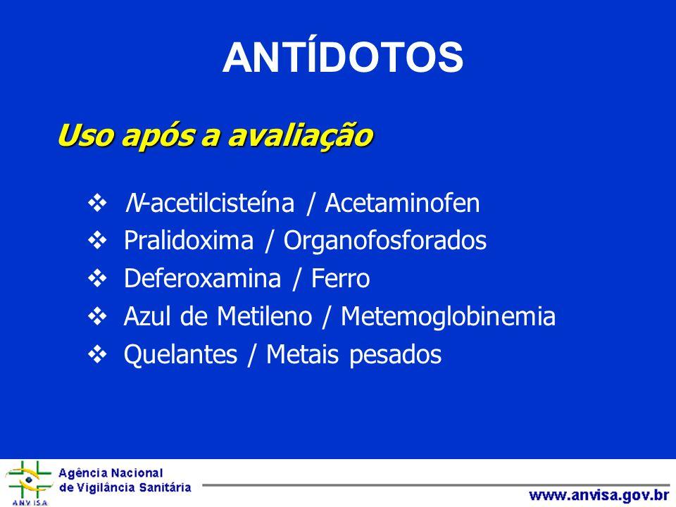 Uso após a avaliação N-acetilcisteína / Acetaminofen Pralidoxima / Organofosforados Deferoxamina / Ferro Azul de Metileno / Metemoglobinemia Quelantes