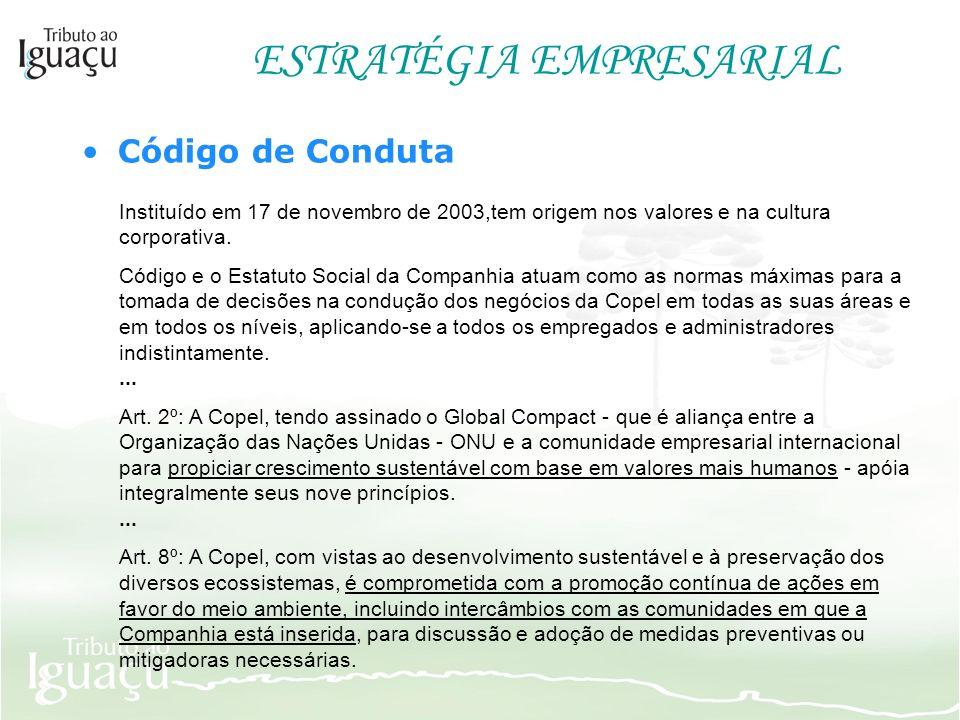 Código de Conduta Instituído em 17 de novembro de 2003,tem origem nos valores e na cultura corporativa. Código e o Estatuto Social da Companhia atuam