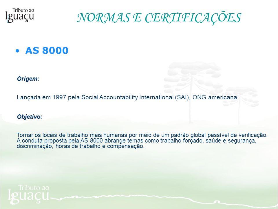 NORMAS E CERTIFICAÇÕES AS 8000 Origem: Lançada em 1997 pela Social Accountability International (SAI), ONG americana. Objetivo: Tornar os locais de tr