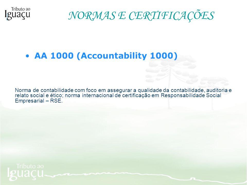 NORMAS E CERTIFICAÇÕES AA 1000 (Accountability 1000) Norma de contabilidade com foco em assegurar a qualidade da contabilidade, auditoria e relato soc