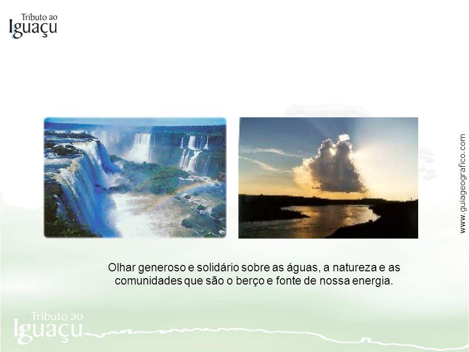 Olhar generoso e solidário sobre as águas, a natureza e as comunidades que são o berço e fonte de nossa energia. www.guiageografico.com