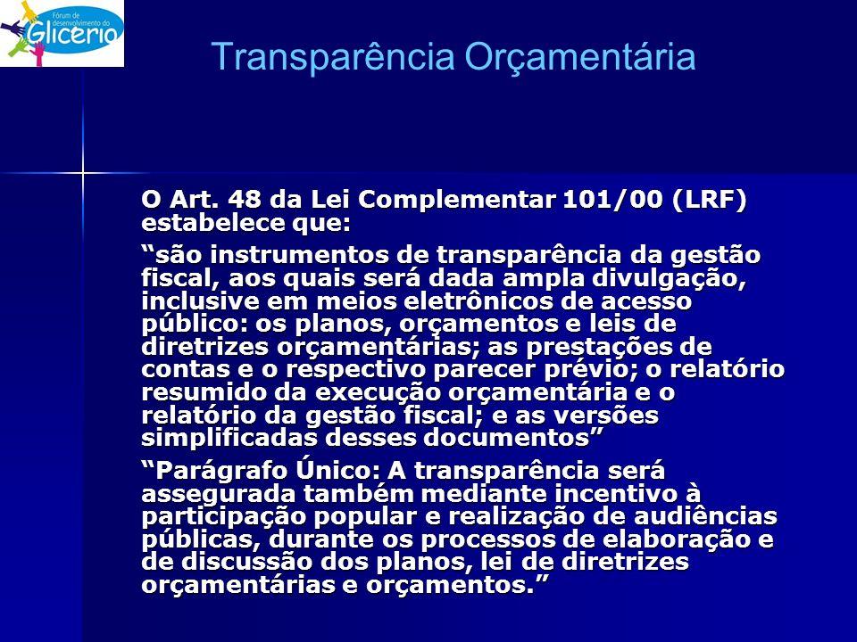 Transparência Orçamentária O Art. 48 da Lei Complementar 101/00 (LRF) estabelece que: são instrumentos de transparência da gestão fiscal, aos quais se