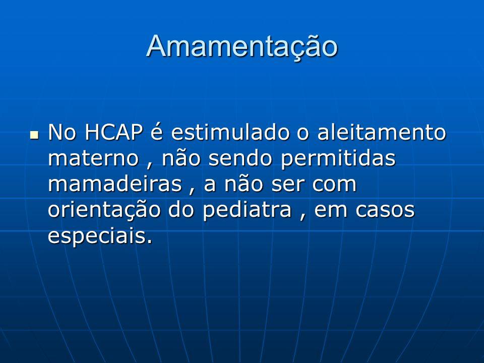 Amamentação No HCAP é estimulado o aleitamento materno, não sendo permitidas mamadeiras, a não ser com orientação do pediatra, em casos especiais. No