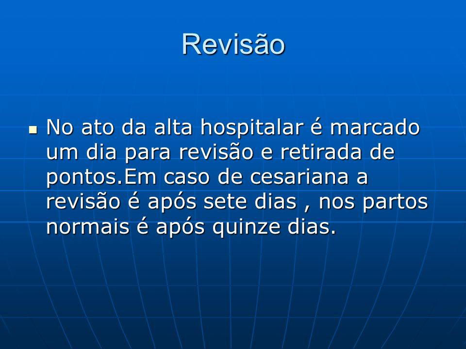 Revisão No ato da alta hospitalar é marcado um dia para revisão e retirada de pontos.Em caso de cesariana a revisão é após sete dias, nos partos norma