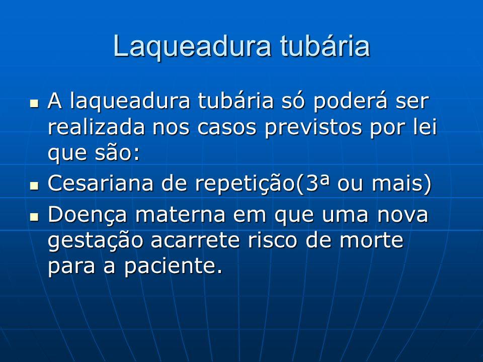 Laqueadura tubária A laqueadura tubária só poderá ser realizada nos casos previstos por lei que são: A laqueadura tubária só poderá ser realizada nos
