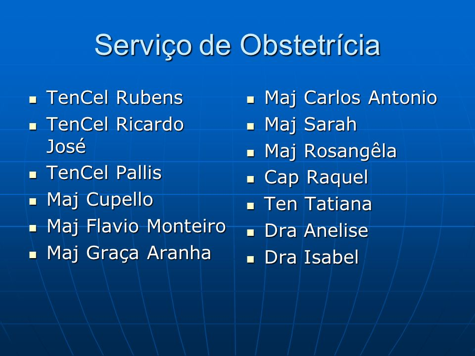 Serviço de Obstetrícia TenCel Rubens TenCel Rubens TenCel Ricardo José TenCel Ricardo José TenCel Pallis TenCel Pallis Maj Cupello Maj Cupello Maj Fla