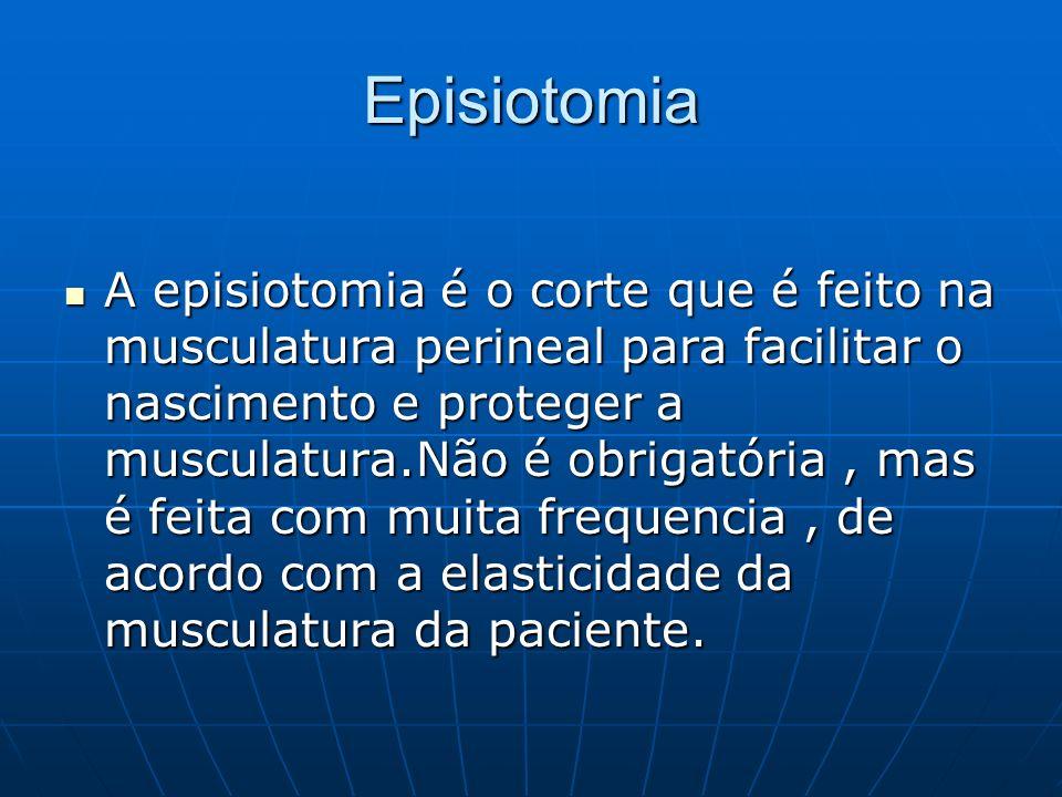 Episiotomia A episiotomia é o corte que é feito na musculatura perineal para facilitar o nascimento e proteger a musculatura.Não é obrigatória, mas é