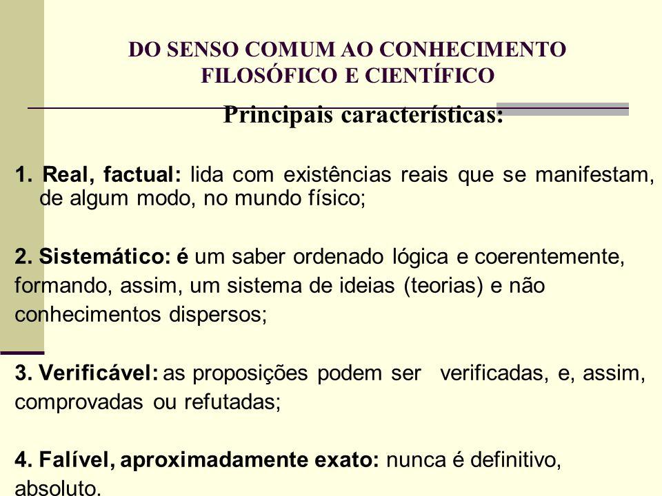DO SENSO COMUM AO CONHECIMENTO FILOSÓFICO E CIENTÍFICO Principais características: 1. Real, factual: lida com existências reais que se manifestam, de