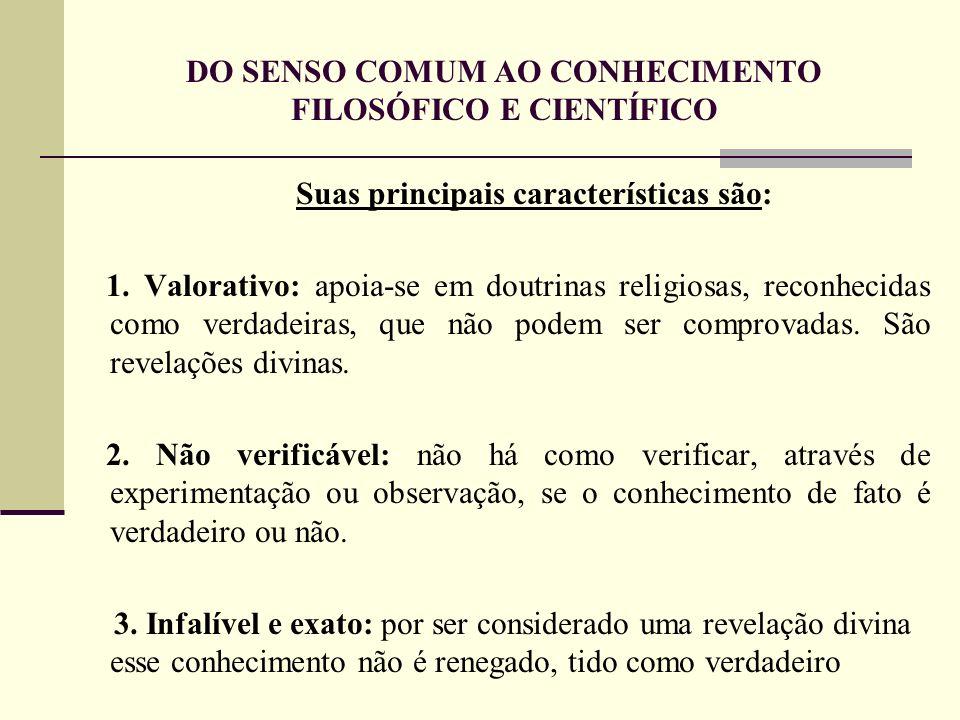 DO SENSO COMUM AO CONHECIMENTO FILOSÓFICO E CIENTÍFICO Suas principais características são: 1. Valorativo: apoia-se em doutrinas religiosas, reconheci