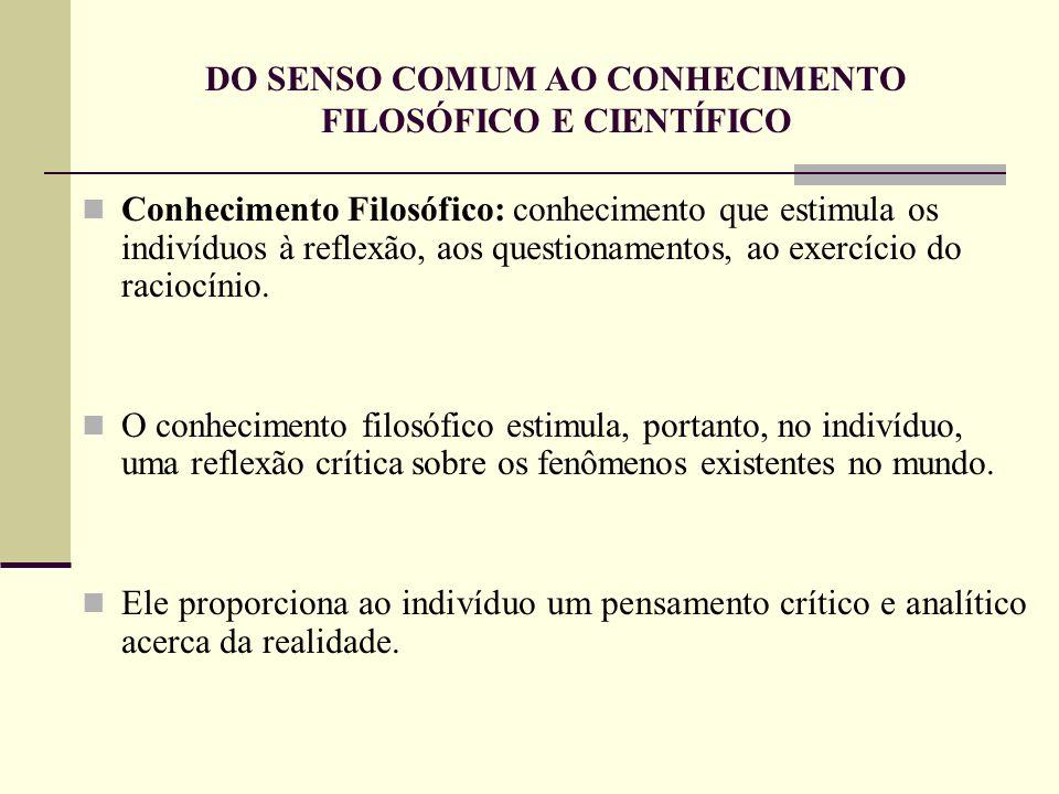 DO SENSO COMUM AO CONHECIMENTO FILOSÓFICO E CIENTÍFICO Suas Principais características são: 1.