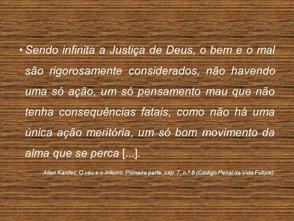 Sendo infinita a Justiça de Deus, o bem e o mal são rigorosamente considerados, não havendo uma só ação, um só pensamento mau que não tenha consequênc
