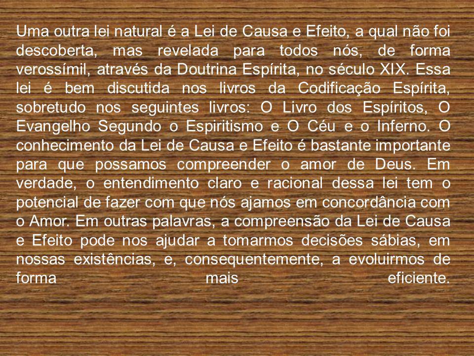 Uma outra lei natural é a Lei de Causa e Efeito, a qual não foi descoberta, mas revelada para todos nós, de forma verossímil, através da Doutrina Espí