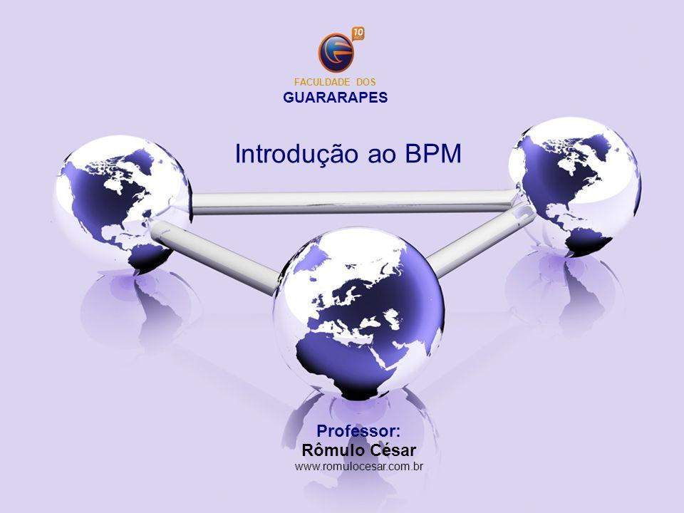 Professor: Rômulo César www.romulocesar.com.br Introdução ao BPM FACULDADE DOS GUARARAPES