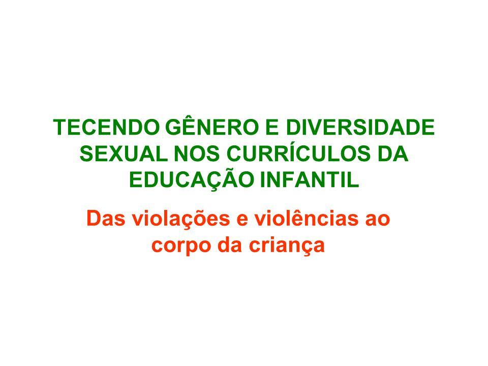TECENDO GÊNERO E DIVERSIDADE SEXUAL NOS CURRÍCULOS DA EDUCAÇÃO INFANTIL Das violações e violências ao corpo da criança