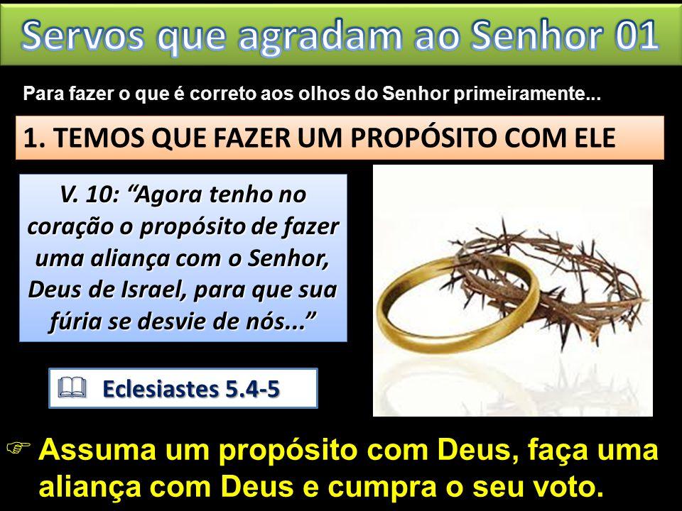 V. 10: Agora tenho no coração o propósito de fazer uma aliança com o Senhor, Deus de Israel, para que sua fúria se desvie de nós... V. 10: Agora tenho