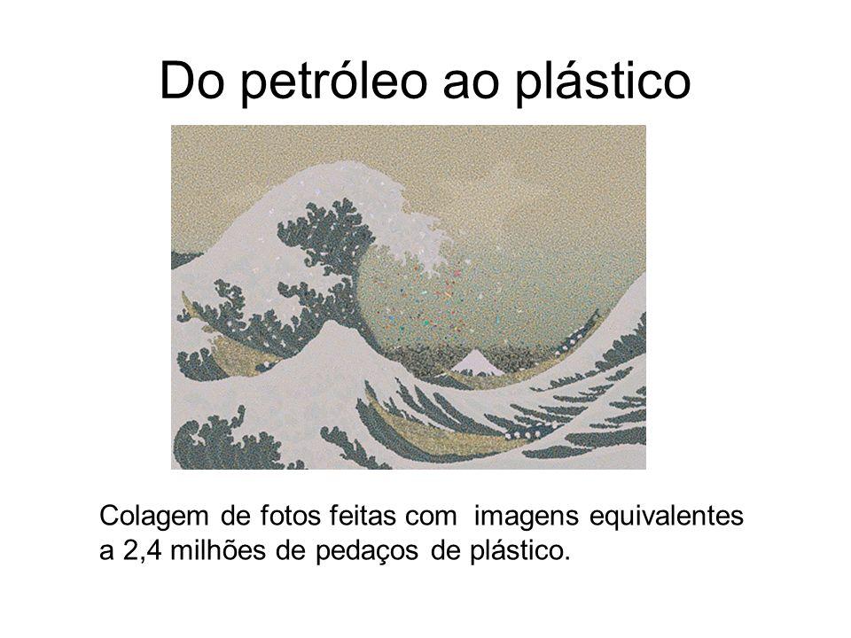 Do petróleo ao plástico Colagem de fotos feitas com imagens equivalentes a 2,4 milhões de pedaços de plástico.