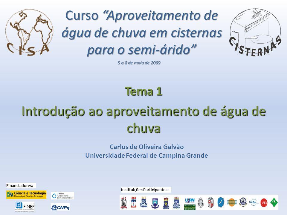 Curso Aproveitamento de água de chuva em cisternas para o semi-árido Tema 1 Introdução ao aproveitamento de água de chuva 5 a 8 de maio de 2009 Carlos