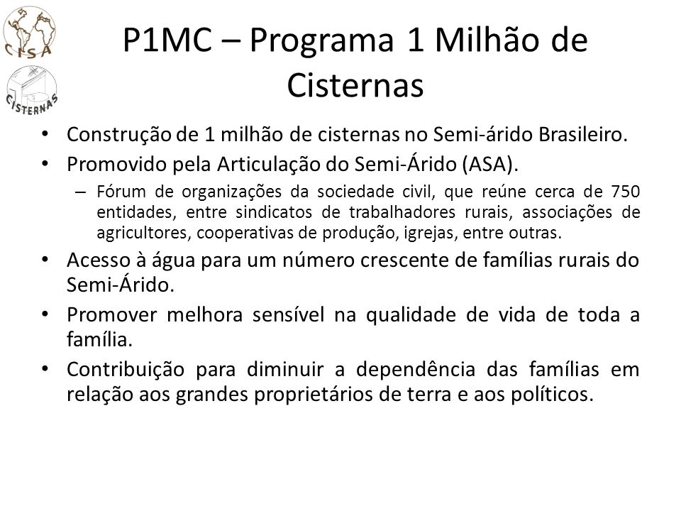 P1MC – Programa 1 Milhão de Cisternas Construção de 1 milhão de cisternas no Semi-árido Brasileiro. Promovido pela Articulação do Semi-Árido (ASA). –
