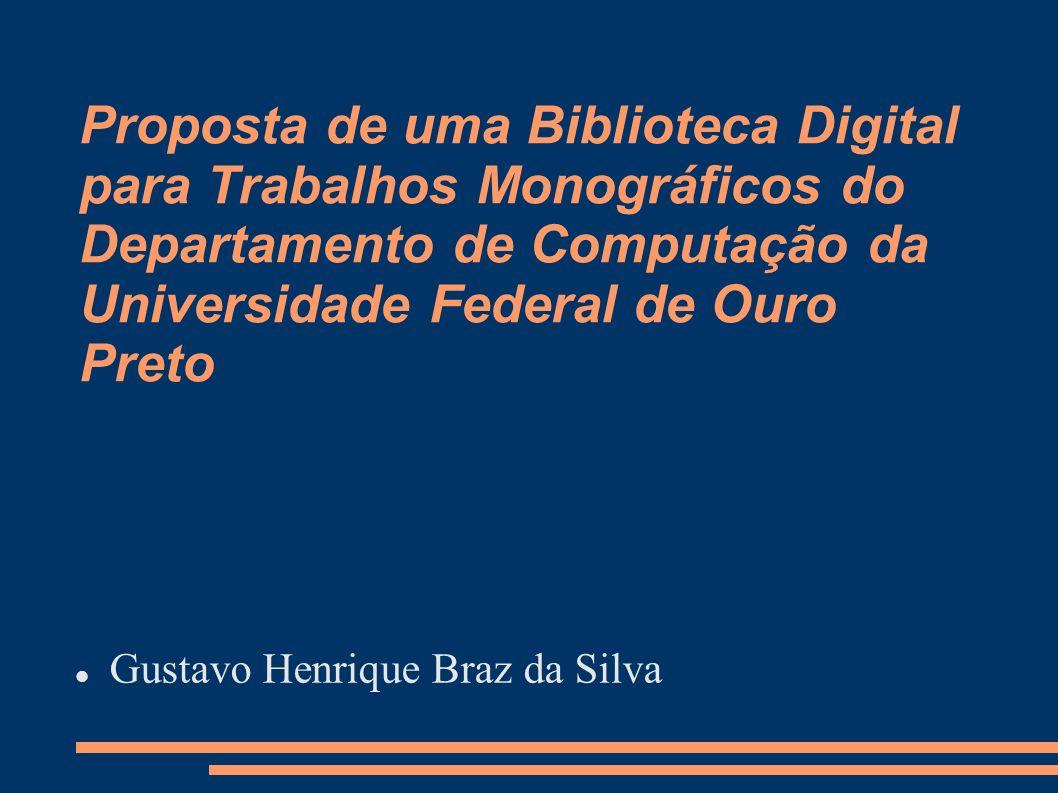 Proposta de uma Biblioteca Digital para Trabalhos Monográficos do Departamento de Computação da Universidade Federal de Ouro Preto Gustavo Henrique Br