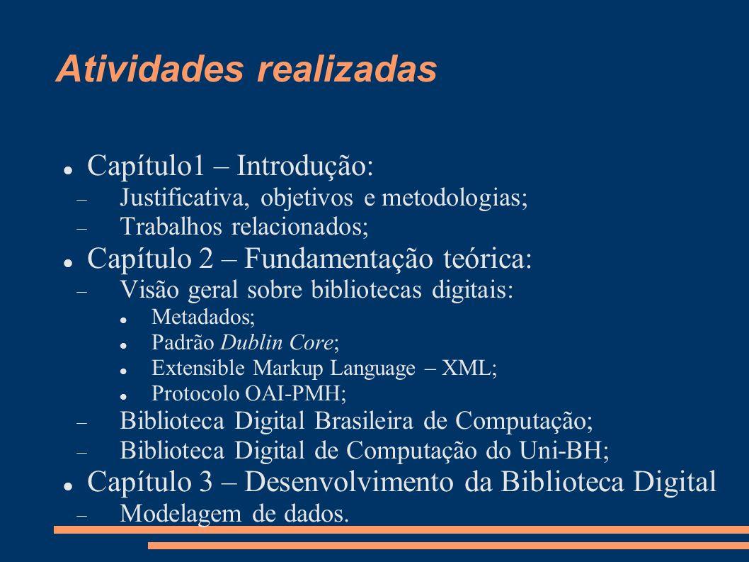 Atividades realizadas Capítulo1 – Introdução: Justificativa, objetivos e metodologias; Trabalhos relacionados; Capítulo 2 – Fundamentação teórica: Vis