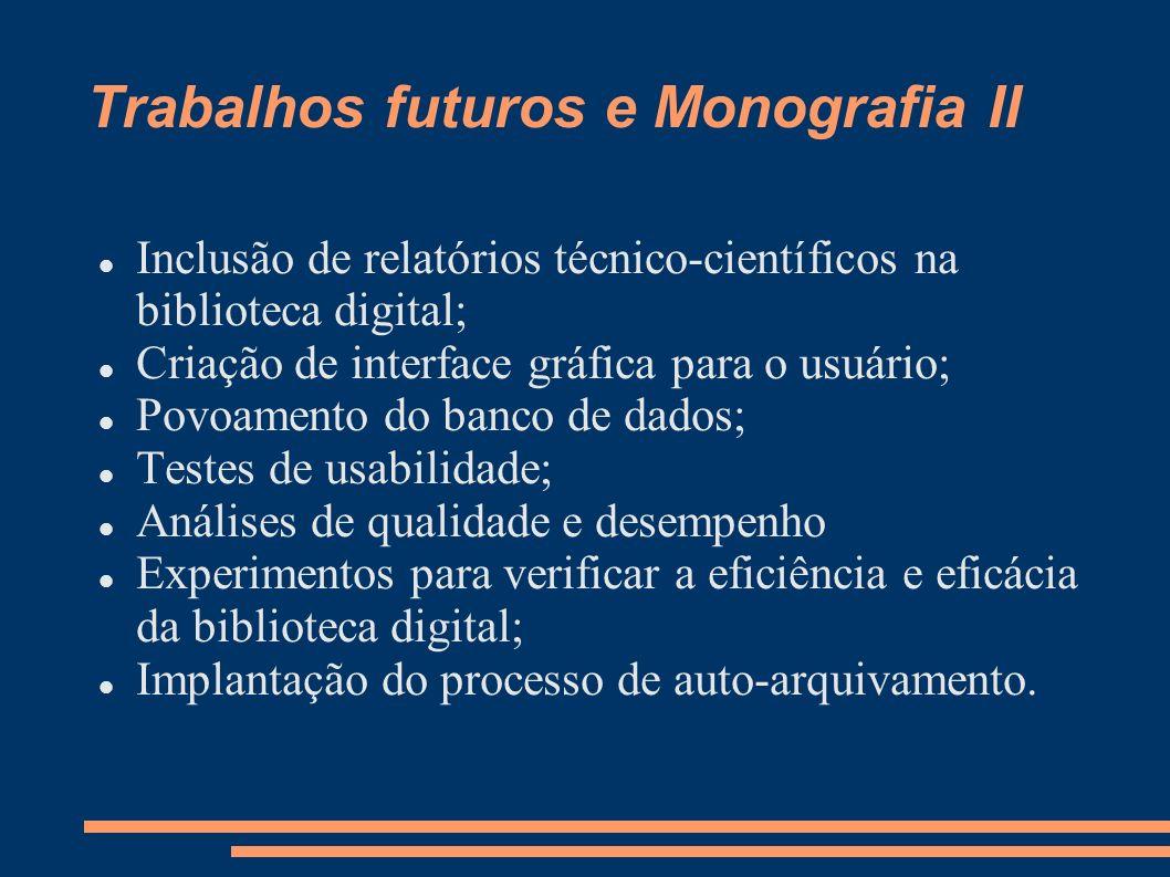 Trabalhos futuros e Monografia II Inclusão de relatórios técnico-científicos na biblioteca digital; Criação de interface gráfica para o usuário; Povoa