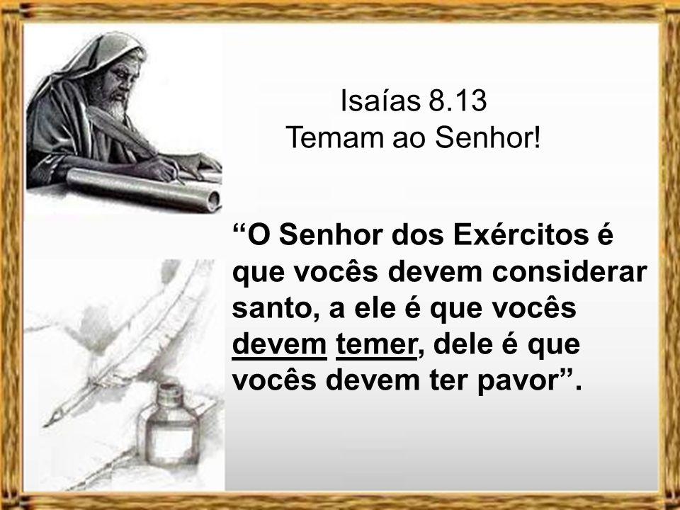 Isaías 8.13 Temam ao Senhor.