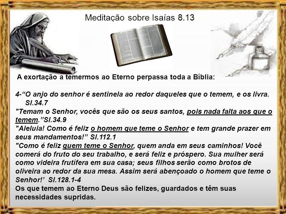 Meditação sobre Isaías 8.13 A exortação a temermos ao Eterno perpassa toda a Bíblia: 4-O anjo do senhor é sentinela ao redor daqueles que o temem, e os livra.